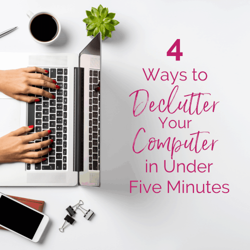 4 Ways to Declutter Your Computer in Under Five Minutes