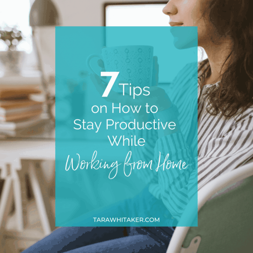 7 Tips on How to Stay Productive While Working from Home